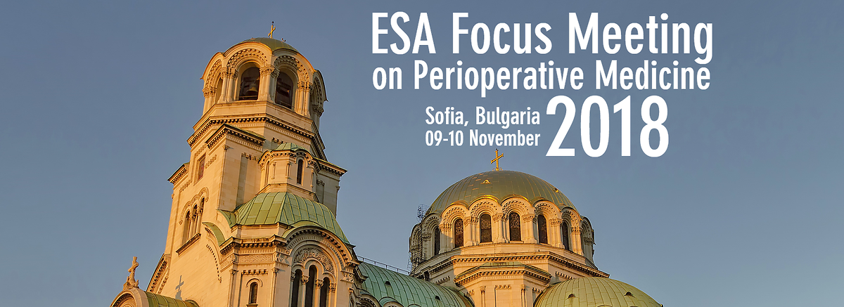 European Society of Anaesthesiology Council Meeting and ESA Focus Meeting 2018 Sofia, Bulgaria